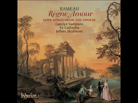 Jean-Philippe Rameau—Règne Amour—Love songs from the operas—Carolyn Sampson (soprano), Ex Cathedra